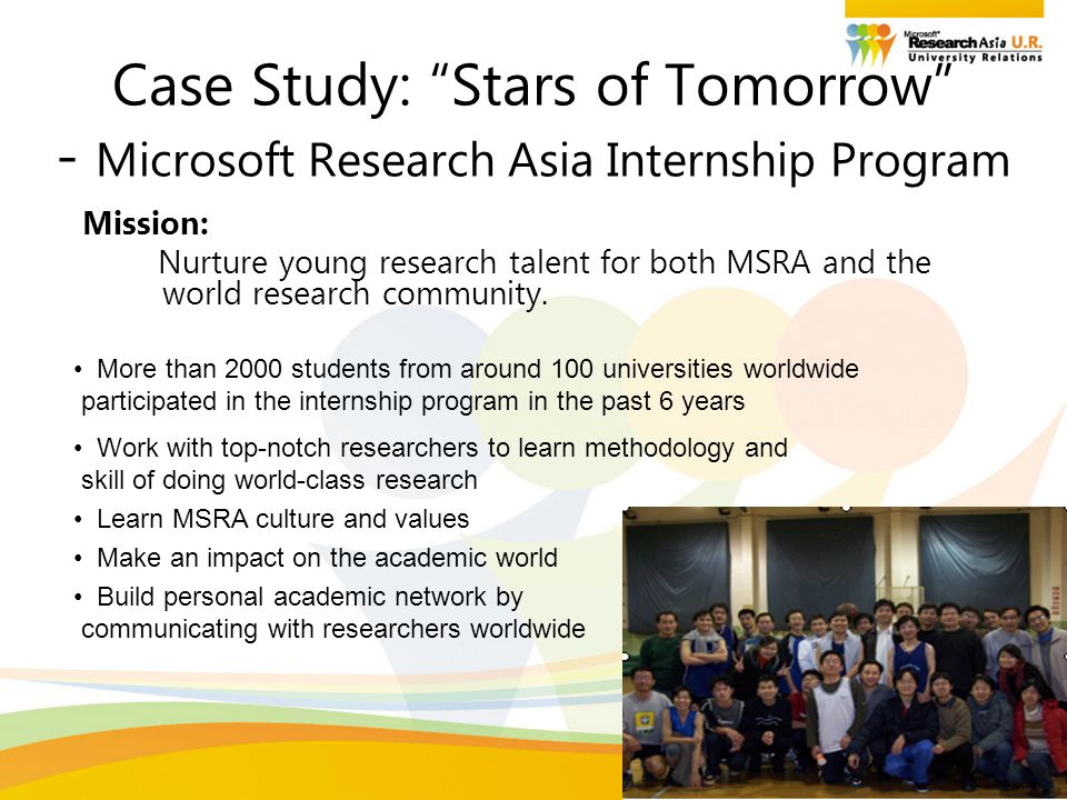"""12 Case Study: """"Stars of Tomorrow"""" - Microsoft Research Asia Internship Program Mission: Nurture young research talent for both MSRA and the world res"""