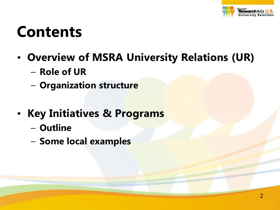 2 Contents Overview of MSRA University Relations (UR) –Role of UR –Organization structure Key Initiatives & Programs –Outline –Some local examples