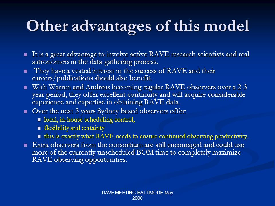 RAVE MEETING BALTIMORE May 2008 Other advantages of this model It is a great advantage to involve active RAVE research scientists and real astronomers in the data-gathering process.