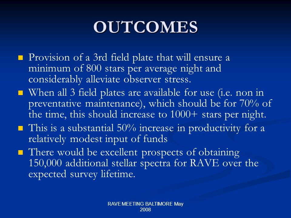 RAVE MEETING BALTIMORE May 2008 OUTCOMES Provision of a 3rd field plate that will ensure a minimum of 800 stars per average night and considerably alleviate observer stress.