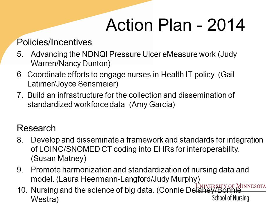 Action Plan - 2014 Policies/Incentives 5.Advancing the NDNQI Pressure Ulcer eMeasure work (Judy Warren/Nancy Dunton) 6.Coordinate efforts to engage nurses in Health IT policy.