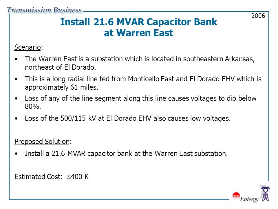 Install 21.6 MVAR Capacitor Bank at Warren East Scenario: The Warren East is a substation which is located in southeastern Arkansas, northeast of El Dorado.