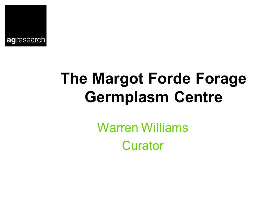 The Margot Forde Forage Germplasm Centre Warren Williams Curator