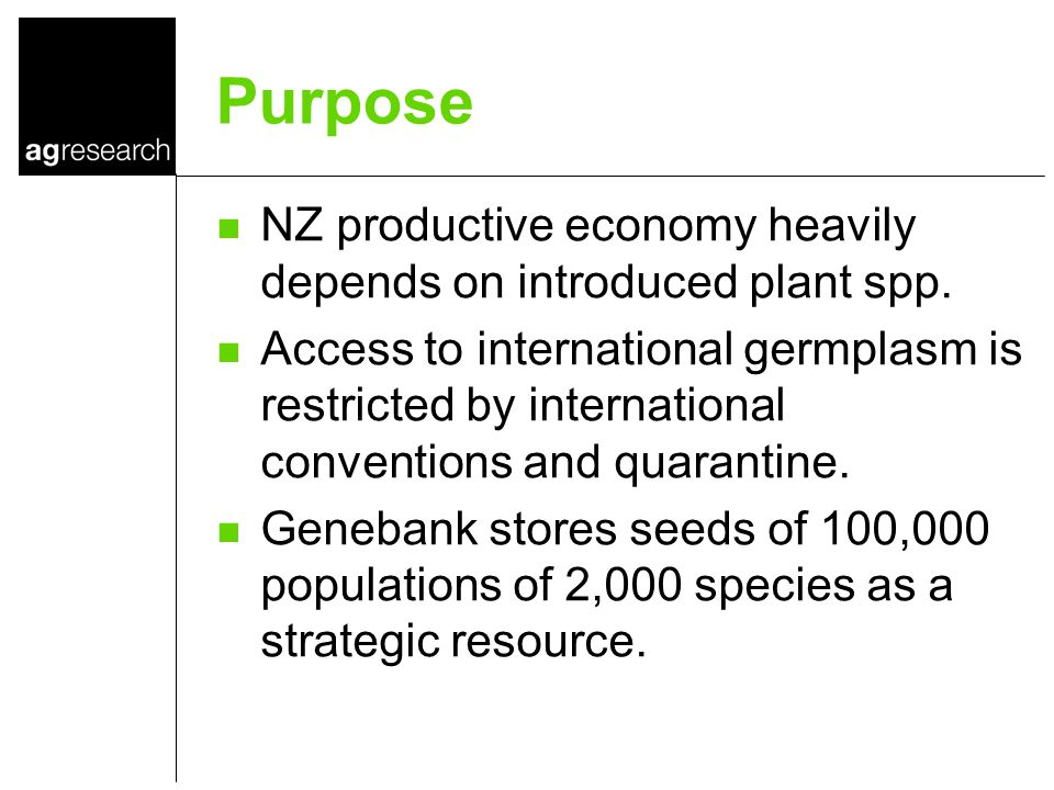 Purpose NZ productive economy heavily depends on introduced plant spp. Access to international germplasm is restricted by international conventions an