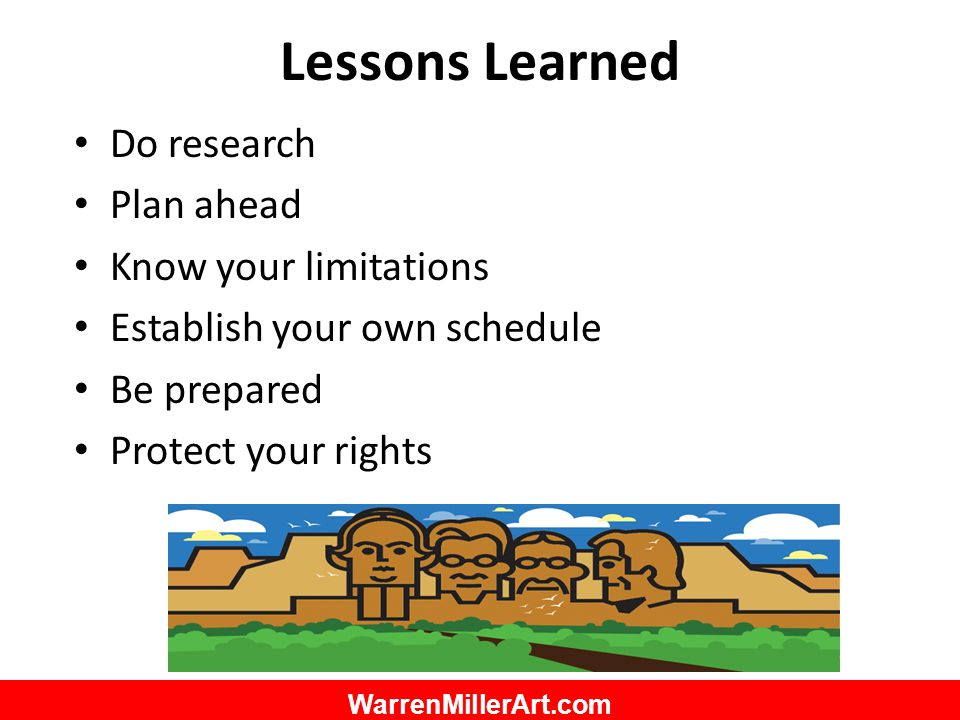 WarrenMillerArt.com Lessons Learned Do research Plan ahead Know your limitations Establish your own schedule Be prepared Protect your rights