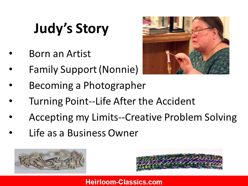 Heirloom-Classics.com Judy's Story Born an Artist Family Support (Nonnie) Becoming a Photographer Turning Point--Life After the Accident Accepting my