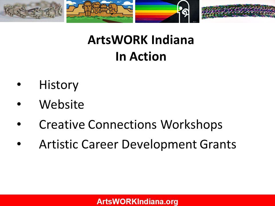 ArtsWORKIndiana.org ArtsWORK Indiana In Action History Website Creative Connections Workshops Artistic Career Development Grants