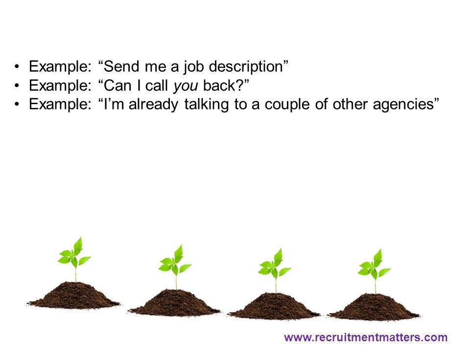"Example: ""Send me a job description"" Example: ""Can I call you back?"" Example: ""I'm already talking to a couple of other agencies"" www.recruitmentmatte"