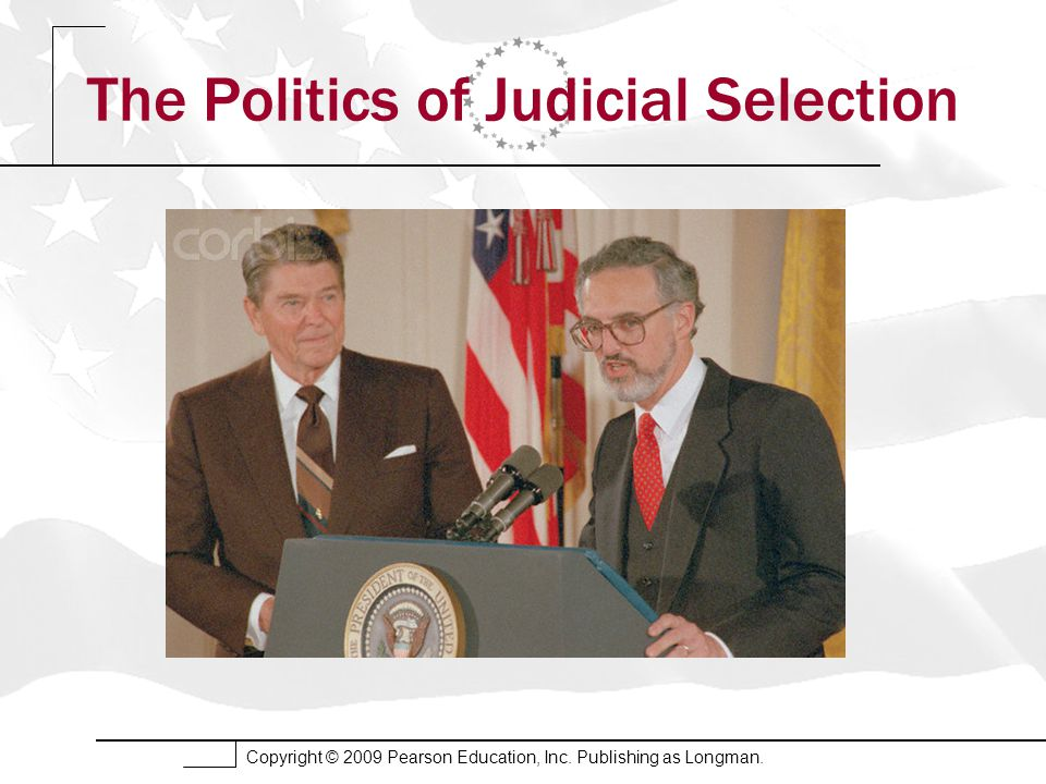 Copyright © 2009 Pearson Education, Inc. Publishing as Longman. The Politics of Judicial Selection