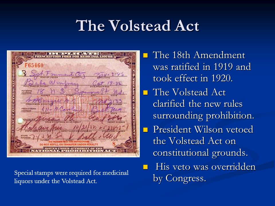 The Volstead Act The 18th Amendment was ratified in 1919 and took effect in 1920.