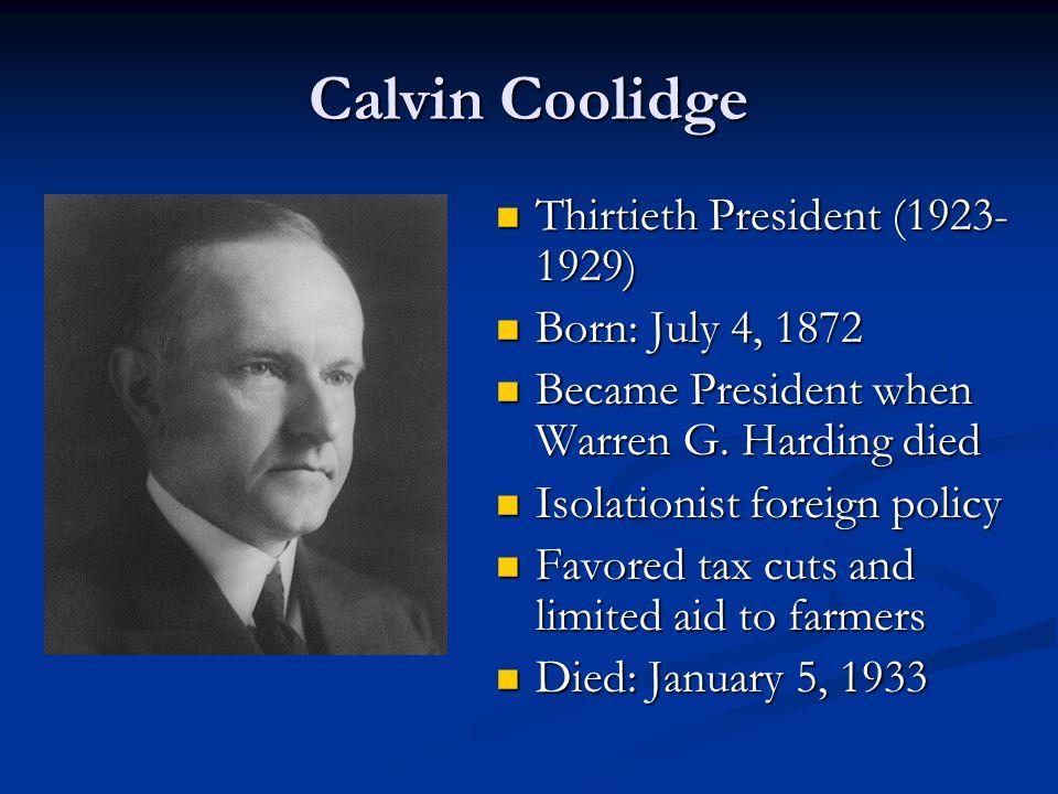 Calvin Coolidge Thirtieth President (1923- 1929) Thirtieth President (1923- 1929) Born: July 4, 1872 Born: July 4, 1872 Became President when Warren G.