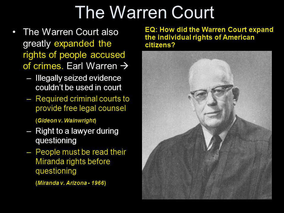 The Warren Court The Warren Court also greatly expanded the rights of people accused of crimes. Earl Warren  –Illegally seized evidence couldn't be u