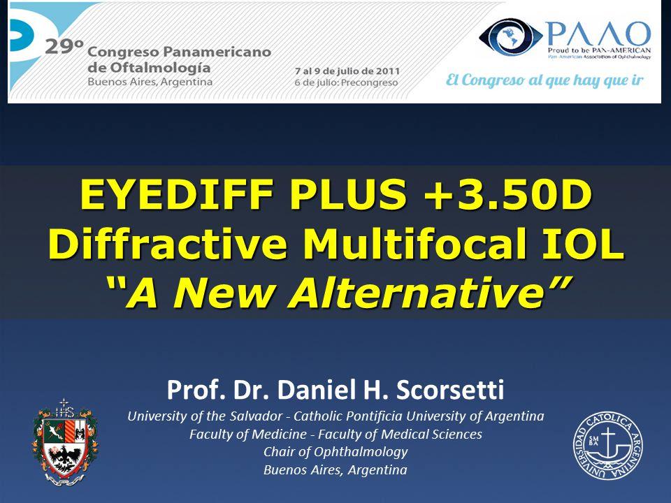 "EYEDIFF PLUS +3.50D Diffractive Multifocal IOL ""A New Alternative"" Prof. Dr. Daniel H. Scorsetti University of the Salvador - Catholic Pontificia Univ"