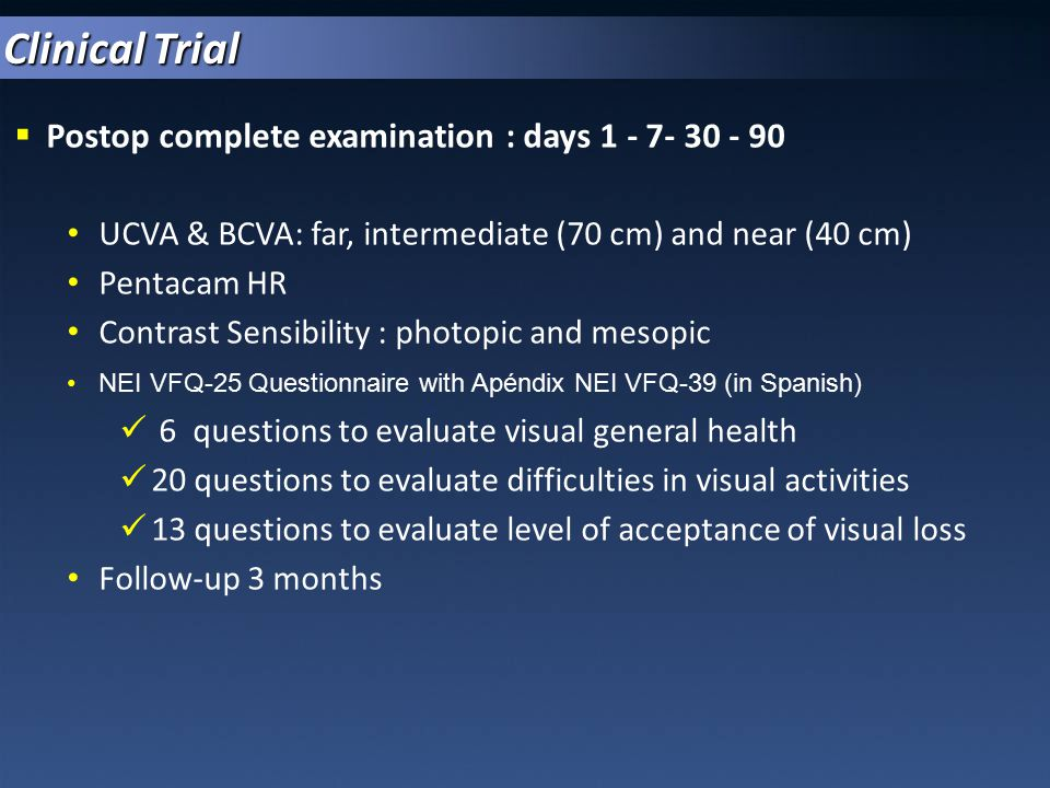  Postop complete examination : days 1 - 7- 30 - 90 UCVA & BCVA: far, intermediate (70 cm) and near (40 cm) Pentacam HR Contrast Sensibility : photopi