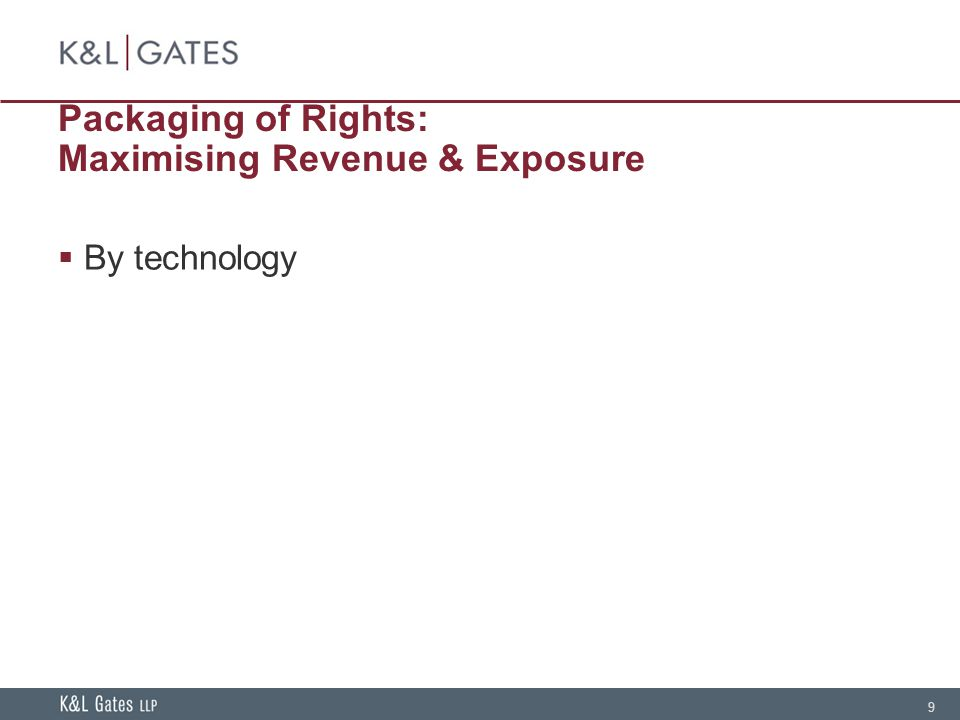 9 Packaging of Rights: Maximising Revenue & Exposure  By technology