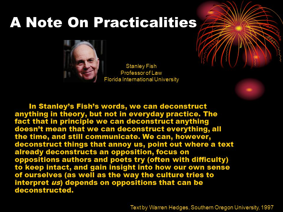 A Note On Practicalities In Stanley's Fish's words, we can deconstruct anything in theory, but not in everyday practice. The fact that in principle we