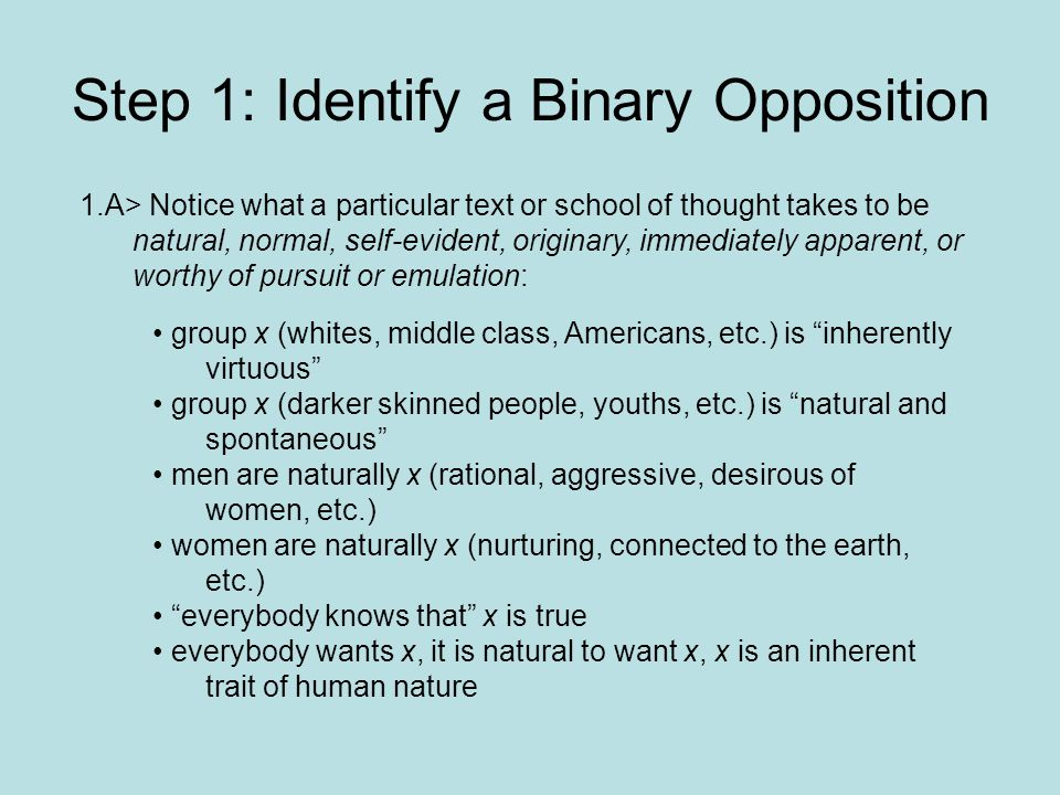 Step 1: Identify a Binary Opposition 1.A> Notice what a particular text or school of thought takes to be natural, normal, self-evident, originary, imm