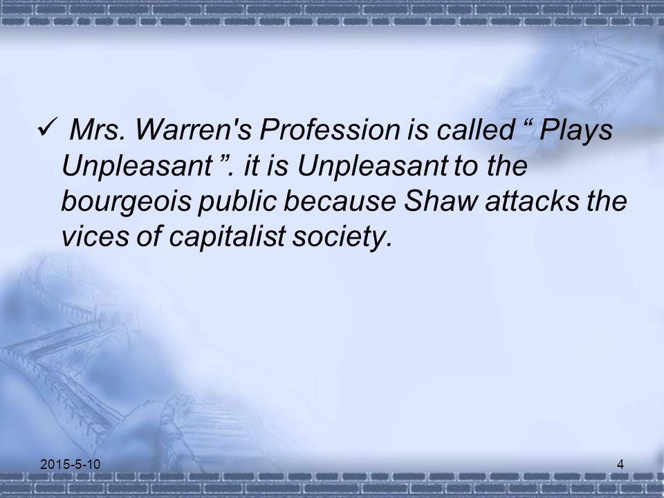 Mrs. Warren s Profession is called Plays Unpleasant .