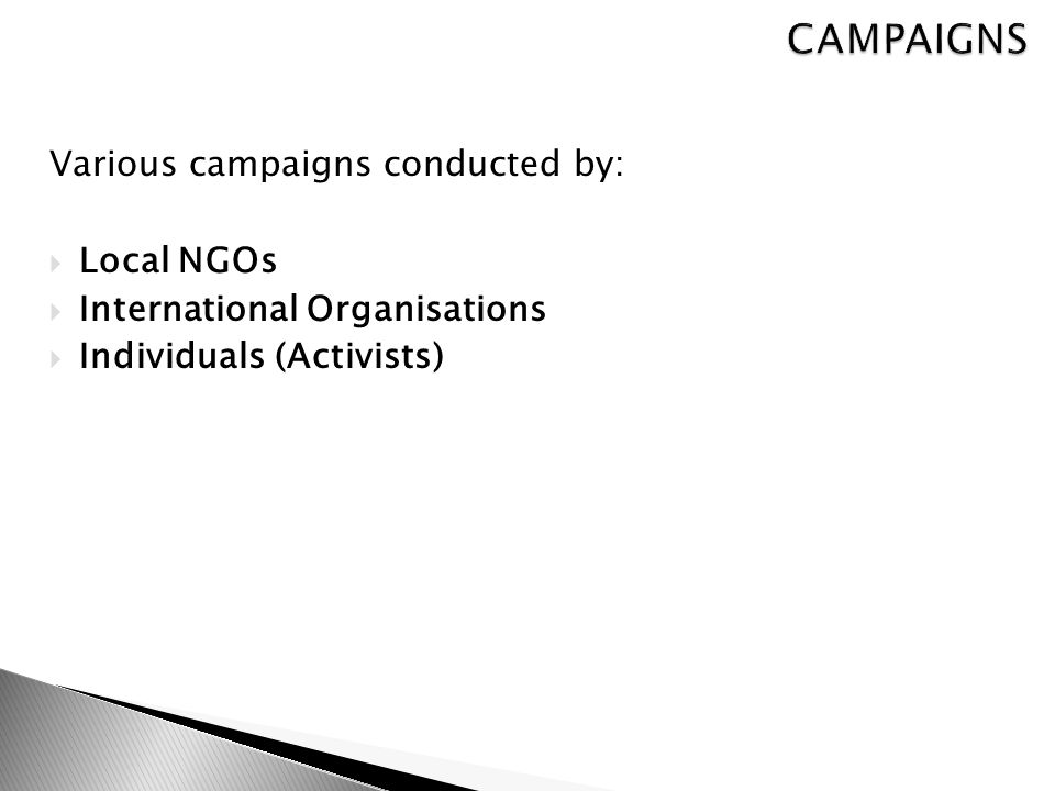 Various campaigns conducted by:  Local NGOs  International Organisations  Individuals (Activists)