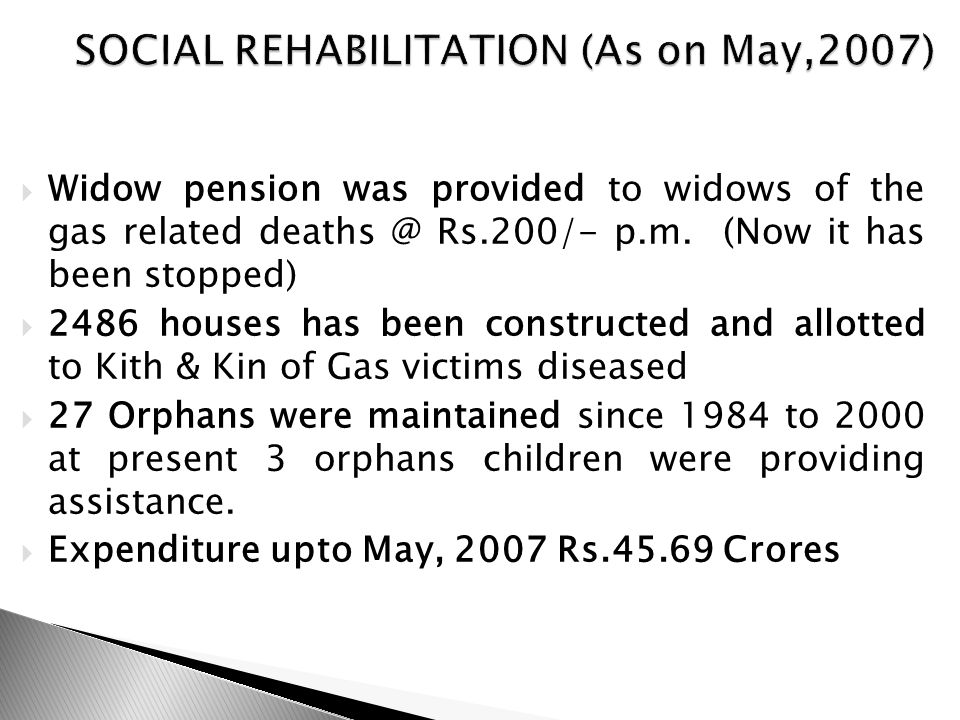  Widow pension was provided to widows of the gas related deaths @ Rs.200/- p.m.