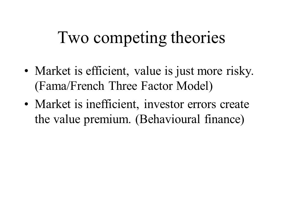 Two competing theories Market is efficient, value is just more risky.