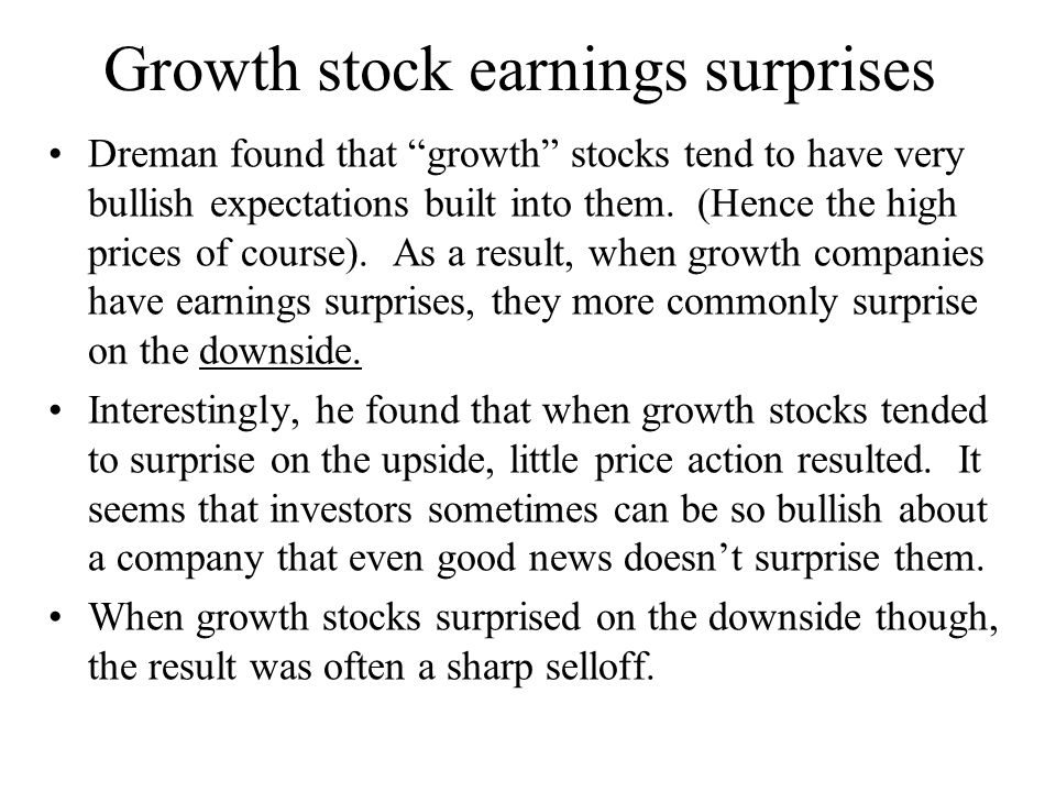 Growth stock earnings surprises Dreman found that growth stocks tend to have very bullish expectations built into them.