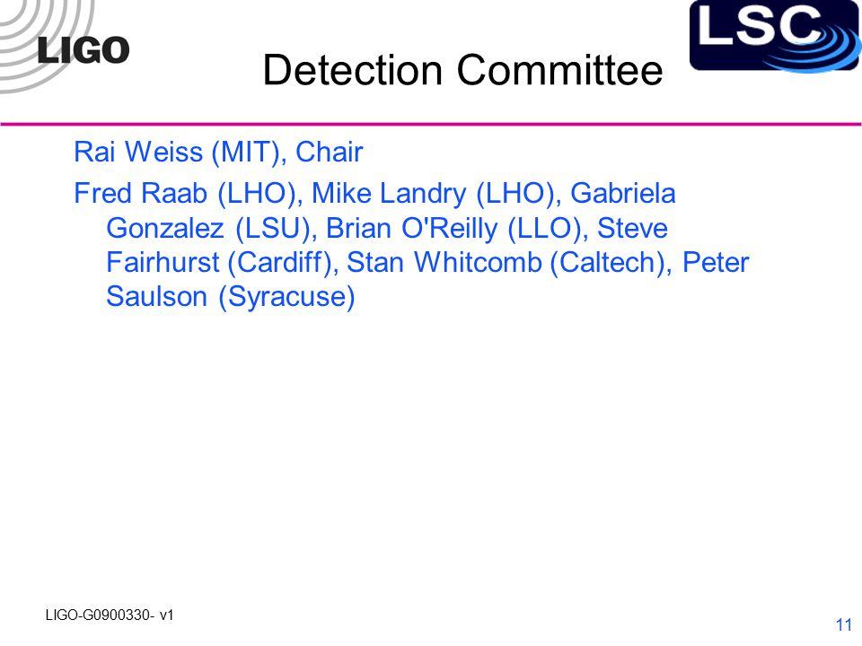 LIGO-G0900330- v1 11 Detection Committee Rai Weiss (MIT), Chair Fred Raab (LHO), Mike Landry (LHO), Gabriela Gonzalez (LSU), Brian O Reilly (LLO), Steve Fairhurst (Cardiff), Stan Whitcomb (Caltech), Peter Saulson (Syracuse)