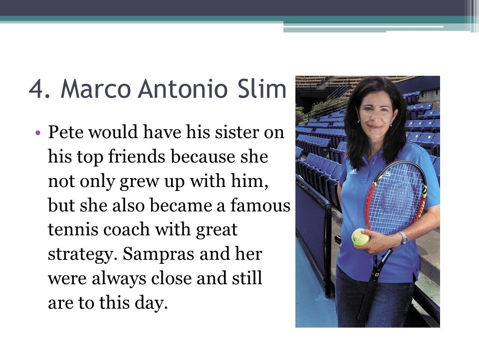 4. Marco Antonio Slim Pete would have his sister on his top friends because she not only grew up with him, but she also became a famous tennis coach w