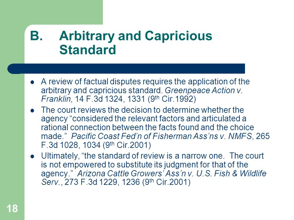 18 B.Arbitrary and Capricious Standard A review of factual disputes requires the application of the arbitrary and capricious standard.