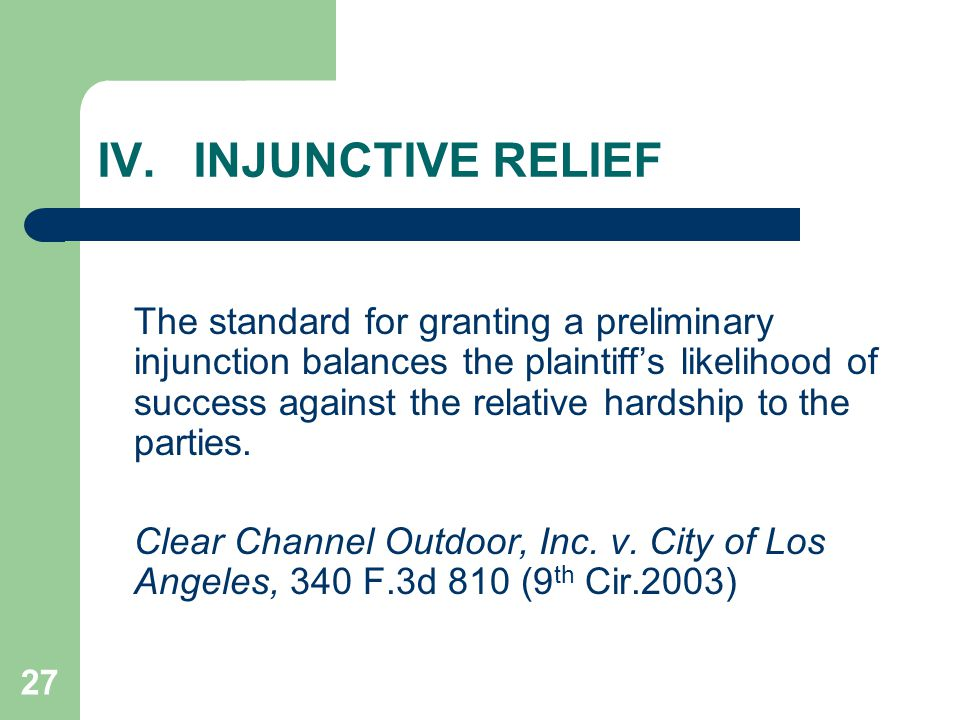 27 IV.INJUNCTIVE RELIEF The standard for granting a preliminary injunction balances the plaintiff's likelihood of success against the relative hardship to the parties.