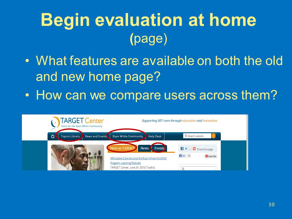 Begin evaluation at home (page) What features are available on both the old and new home page? How can we compare users across them? 10