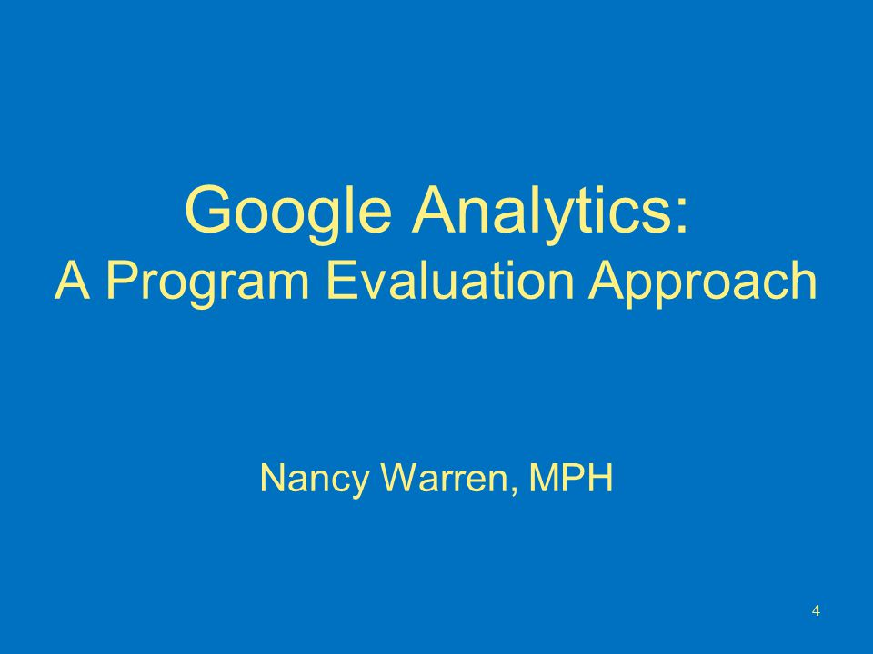 Google Analytics: A Program Evaluation Approach Nancy Warren, MPH 4