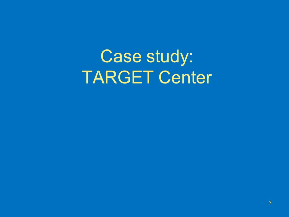 Case study: TARGET Center 5