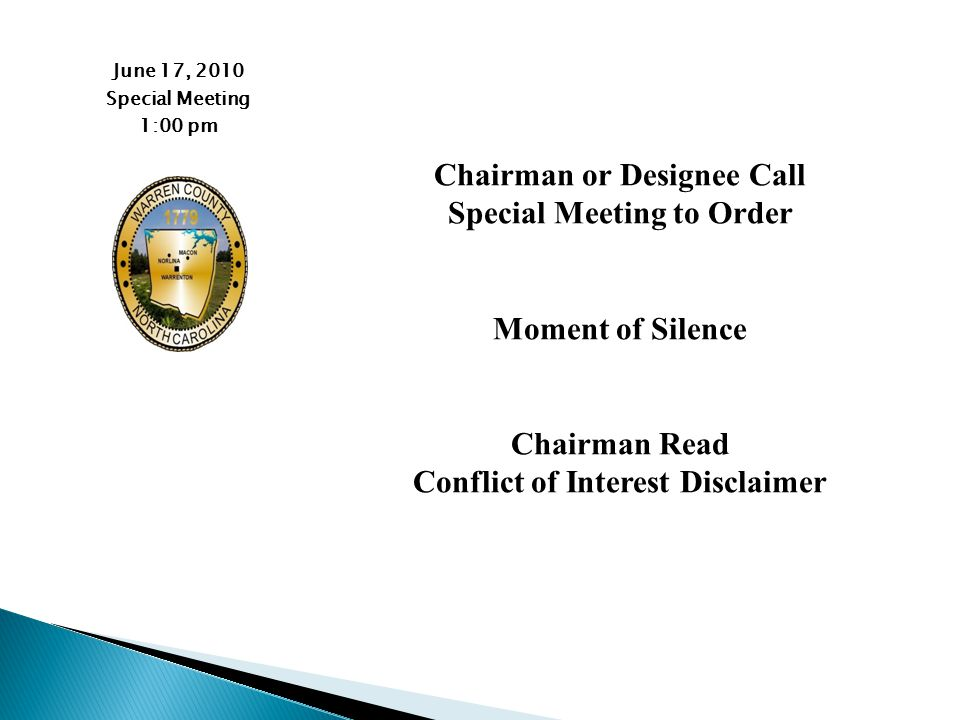 June 17, 2010 Special Meeting 1:00 pm Chairman or Designee Call Special Meeting to Order Moment of Silence Chairman Read Conflict of Interest Disclaimer