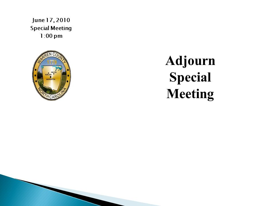 June 17, 2010 Special Meeting 1:00 pm Adjourn Special Meeting