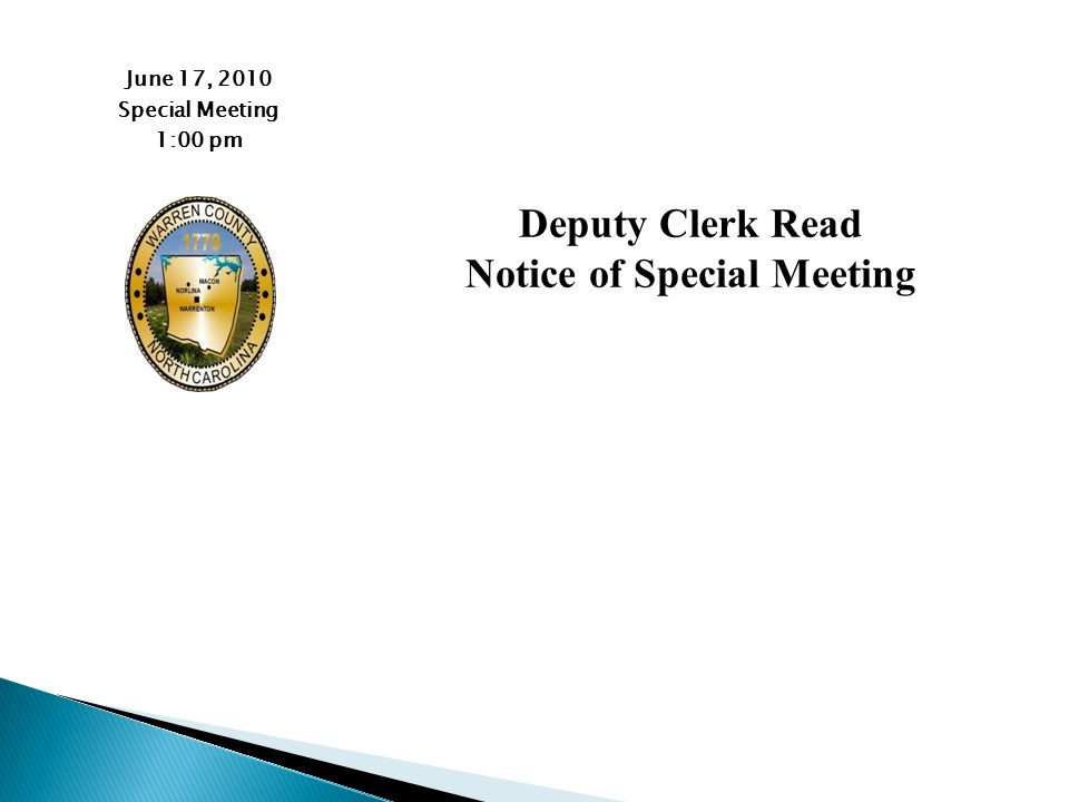 June 17, 2010 Special Meeting 1:00 pm Deputy Clerk Read Notice of Special Meeting