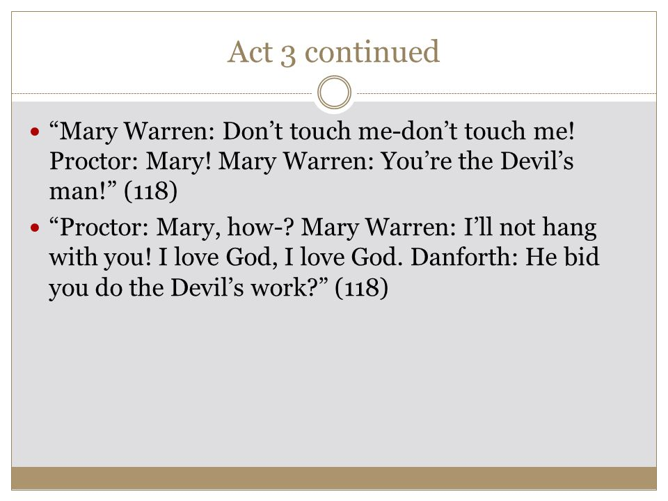 Act 3 Danforth: And you, Mary Warren, how came you to cry out people for sending their spirits against you.