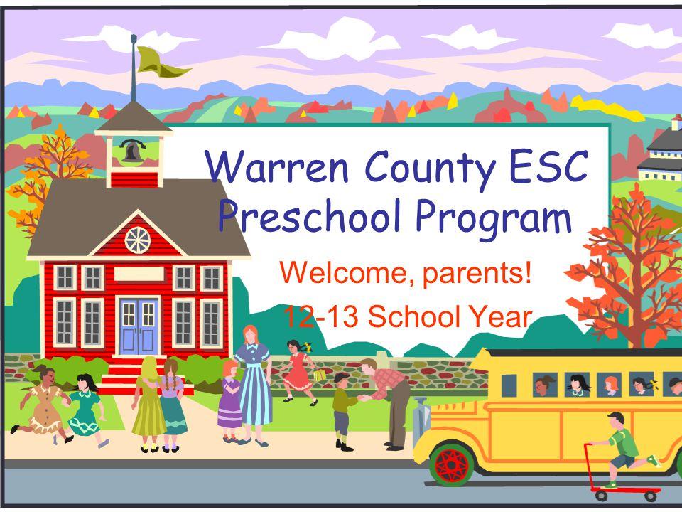 Warren County ESC Preschool Program Welcome, parents! 12-13 School Year