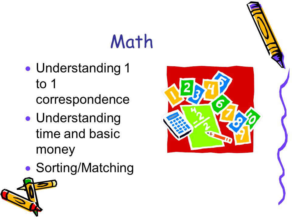 Math  Understanding 1 to 1 correspondence  Understanding time and basic money  Sorting/Matching