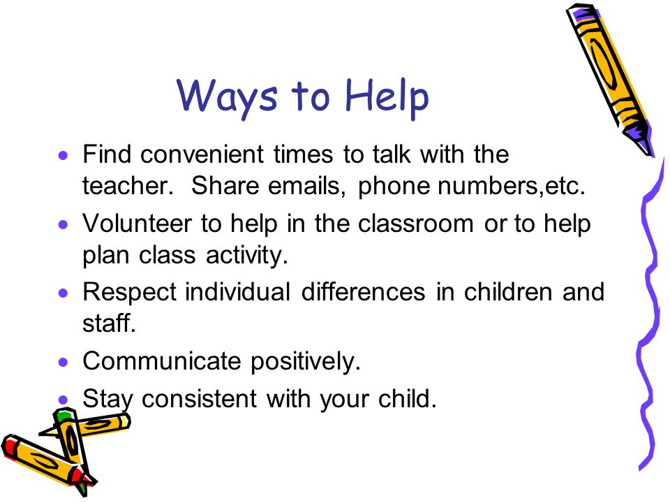Ways to Help  Find convenient times to talk with the teacher.