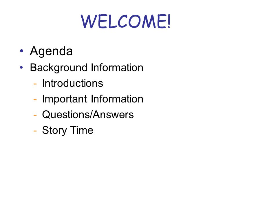 WELCOME! Agenda Background Information -Introductions -Important Information -Questions/Answers -Story Time