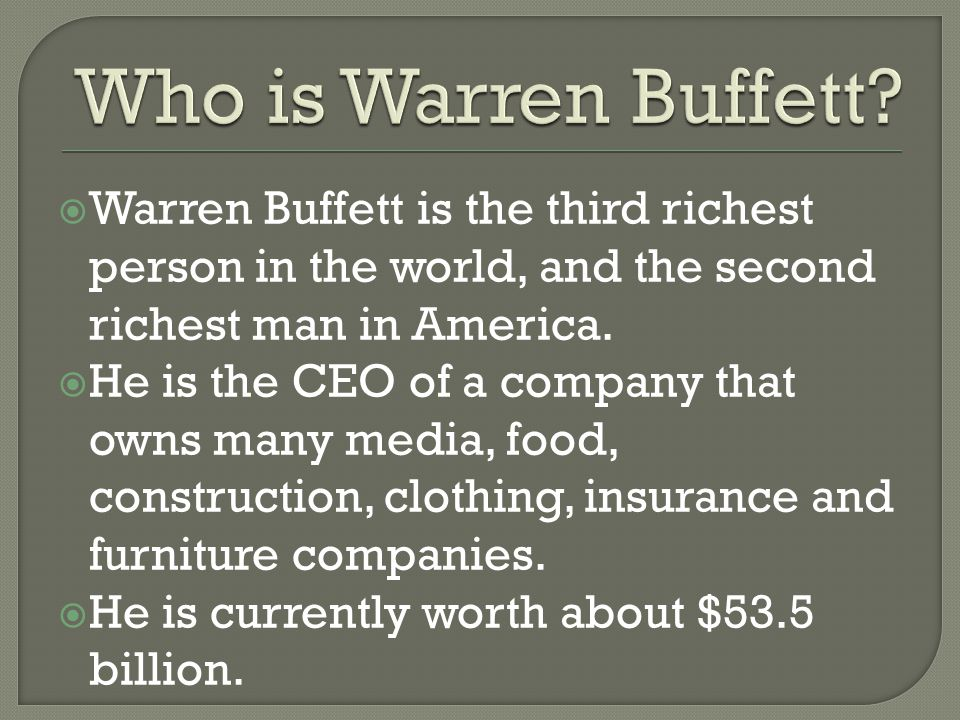  Warren Buffett is the third richest person in the world, and the second richest man in America.