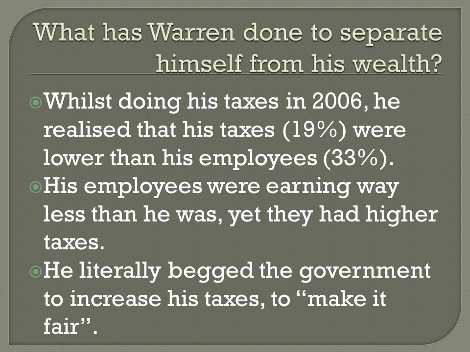  Whilst doing his taxes in 2006, he realised that his taxes (19%) were lower than his employees (33%).