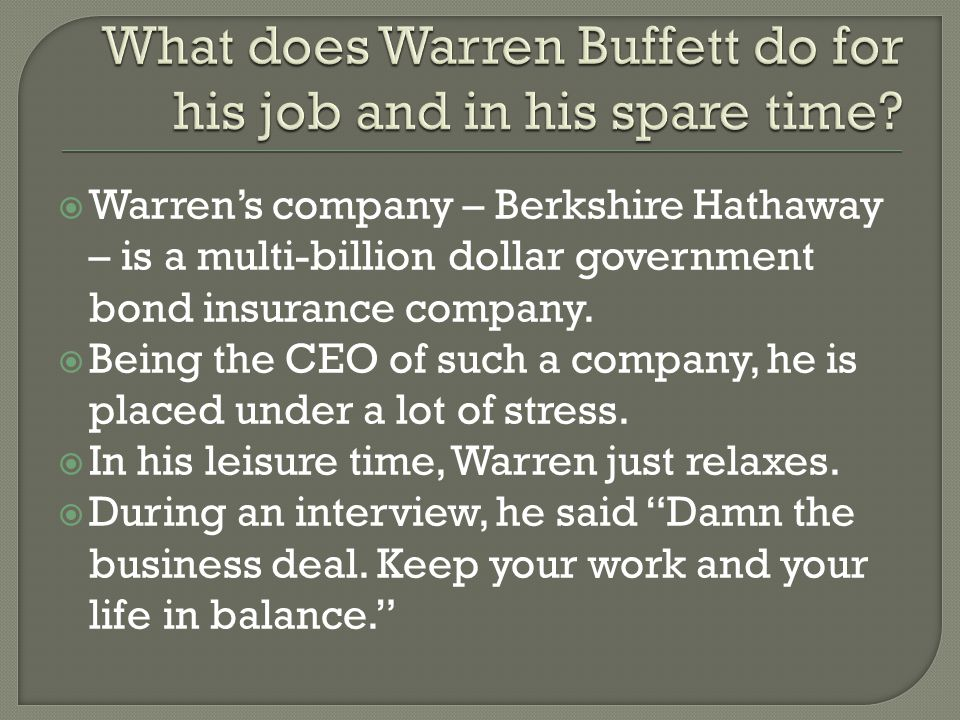  Warren's company – Berkshire Hathaway – is a multi-billion dollar government bond insurance company.