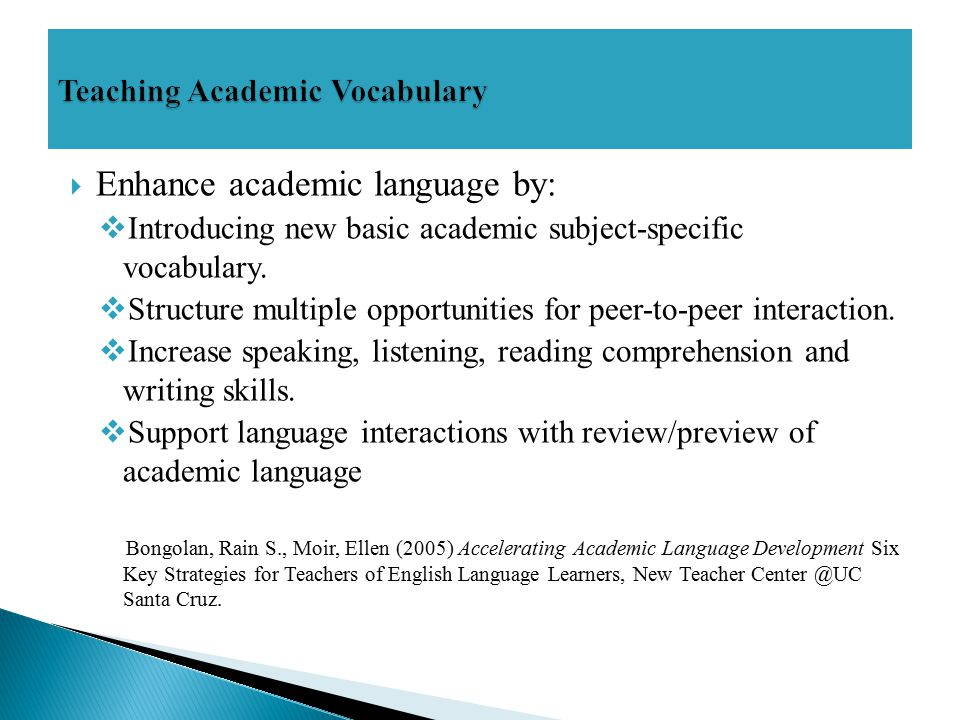  Enhance academic language by:  Introducing new basic academic subject-specific vocabulary.  Structure multiple opportunities for peer-to-peer inte