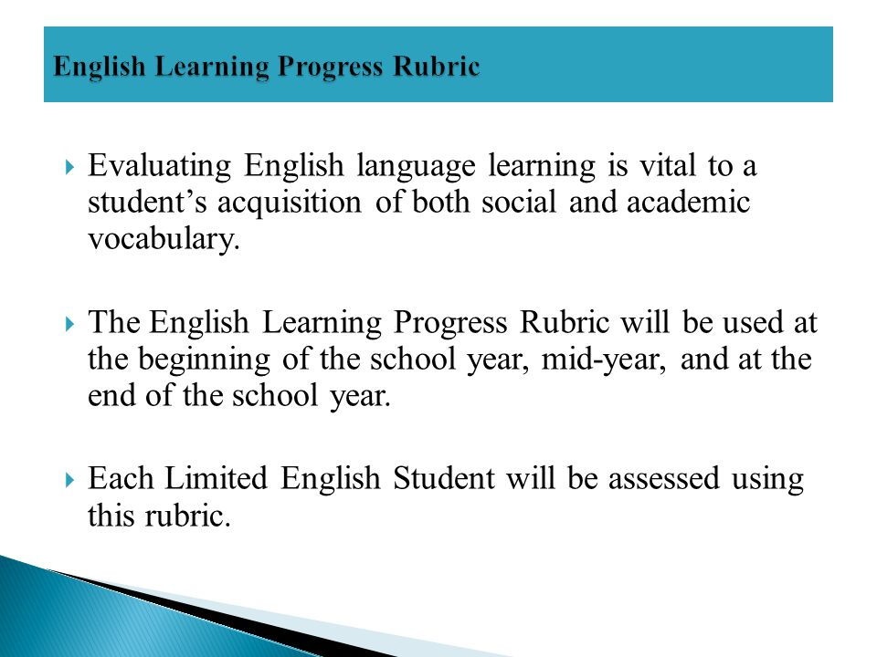  Evaluating English language learning is vital to a student's acquisition of both social and academic vocabulary.  The English Learning Progress Rub