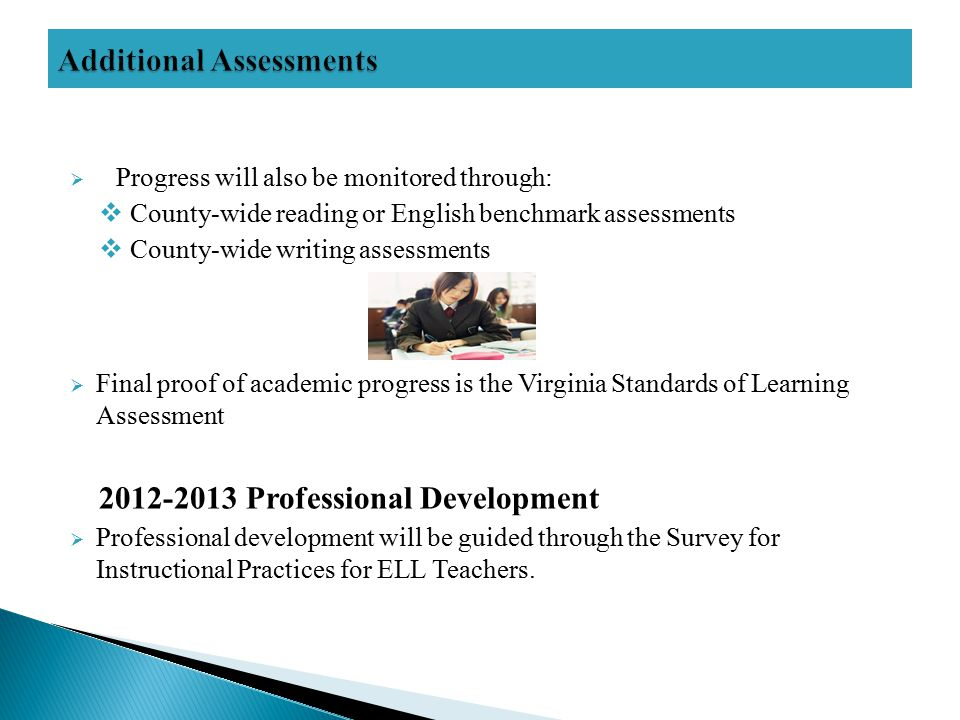  Progress will also be monitored through:  County-wide reading or English benchmark assessments  County-wide writing assessments  Final proof of a