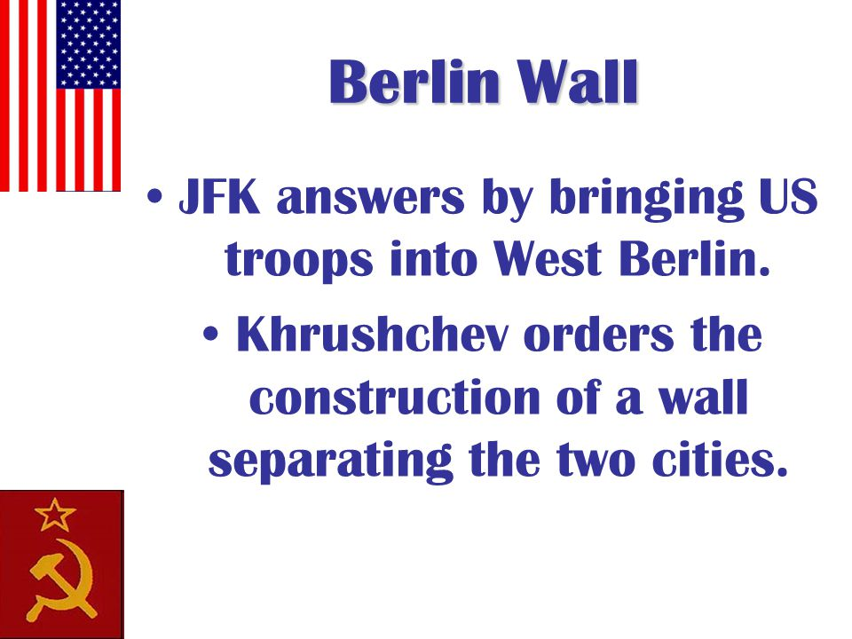 Berlin Wall JFK answers by bringing US troops into West Berlin.