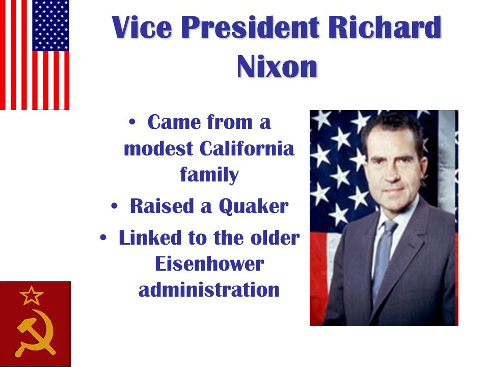 Vice President Richard Nixon Came from a modest California family Raised a Quaker Linked to the older Eisenhower administration