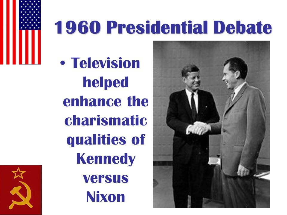 1960 Presidential Debate Television helped enhance the charismatic qualities of Kennedy versus Nixon